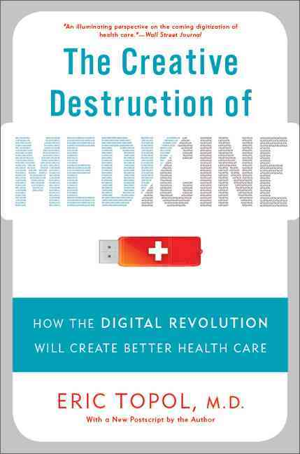 The Creative Destruction of Medicine By Topol, Eric