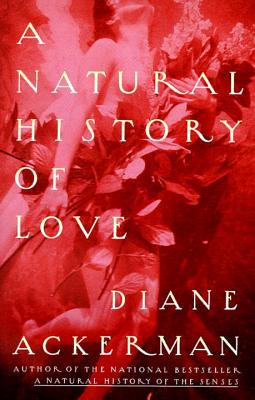 A Natural History of Love By Ackerman, Diane